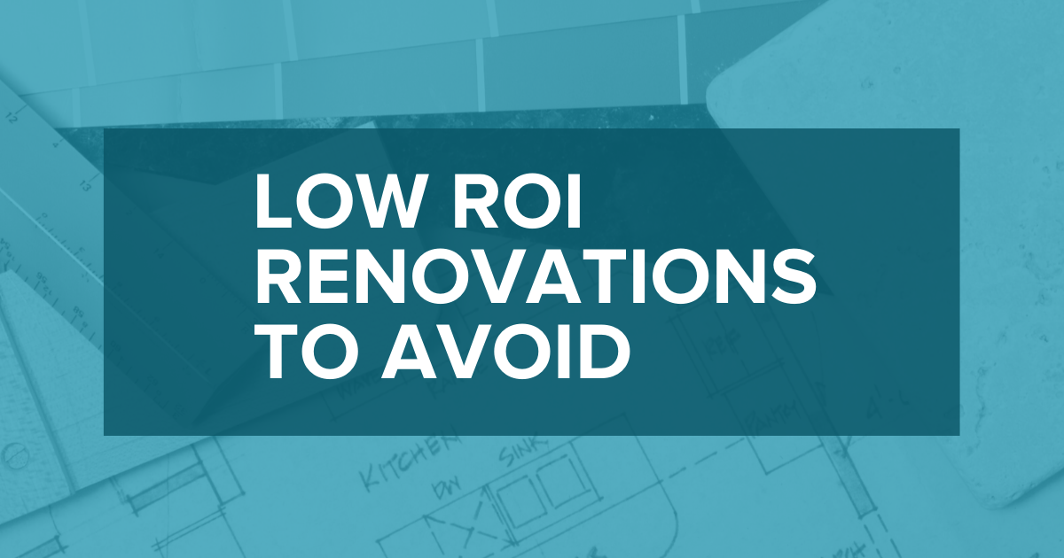 Low ROI Renovations To Avoid